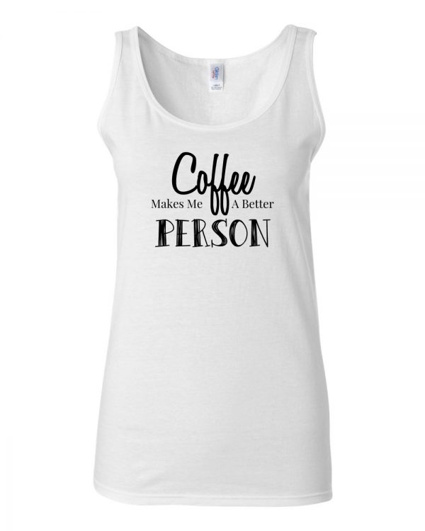 Coffee Makes Me a Better Person - SoftStyle Tank Top
