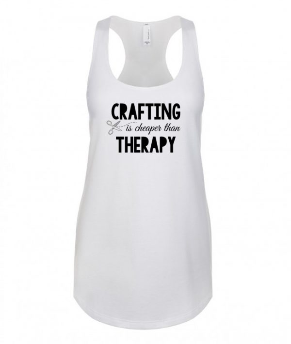 Crafting is Cheaper than Therapy - Racerback Tank Top