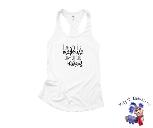 I live in a madhouse run by tiny humans racerback tank top