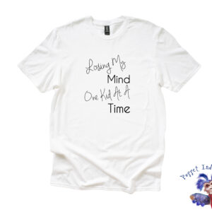 Losing My Mind One Kid At A Time - White